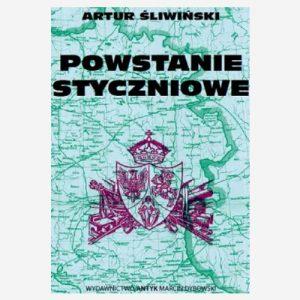 """Książka Artura Śliwińskiego – """"Powstanie Styczniowe"""""""