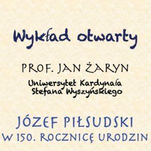 Józef Piłsudski w 150. rocznicę urodzin – wykład otwarty prof. Jana Żaryna na UKWS
