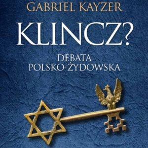 """Gabriel Kayzer """"Klincz"""" – debata polska – żydowskao"""