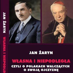 """KSIĄŻKA – prof. Jana Żaryna – """"Własna i niepodległa, czyli o Polakach walczących za własną Ojczyznę"""""""